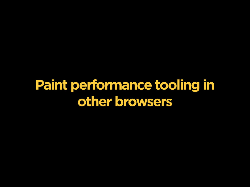 Paint performance tooling in other browsers