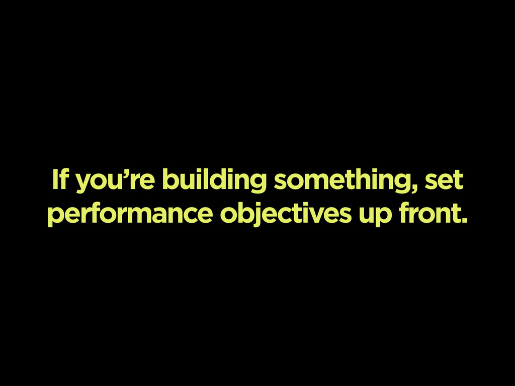 If you're building something, set performance o...