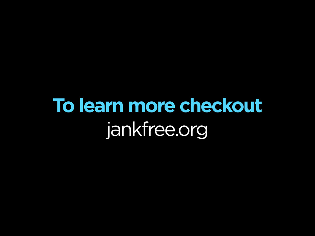 To learn more checkout jankfree.org