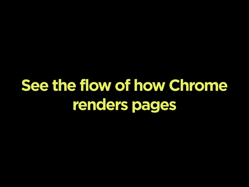 See the flow of how Chrome renders pages