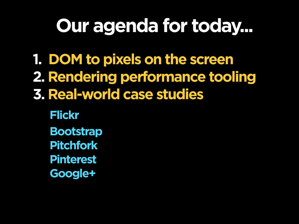 Our agenda for today... 1. DOM to pixels on the...