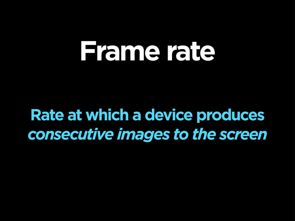 Frame rate Rate at which a device produces cons...