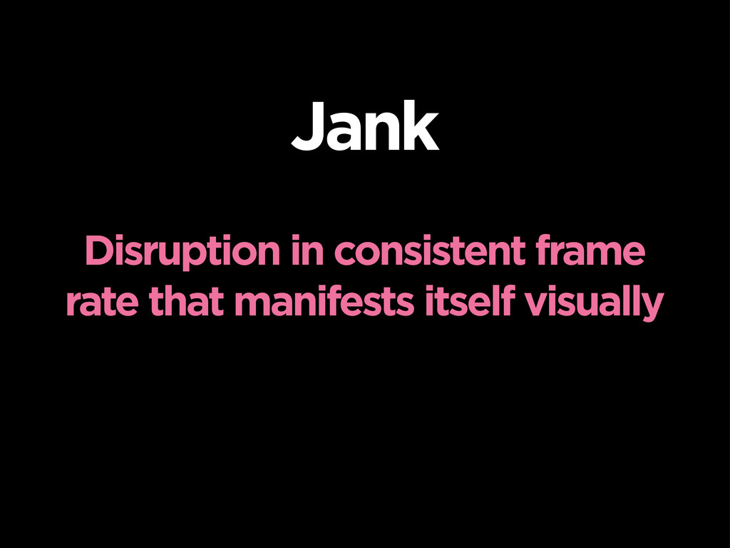 Jank Disruption in consistent frame rate that m...