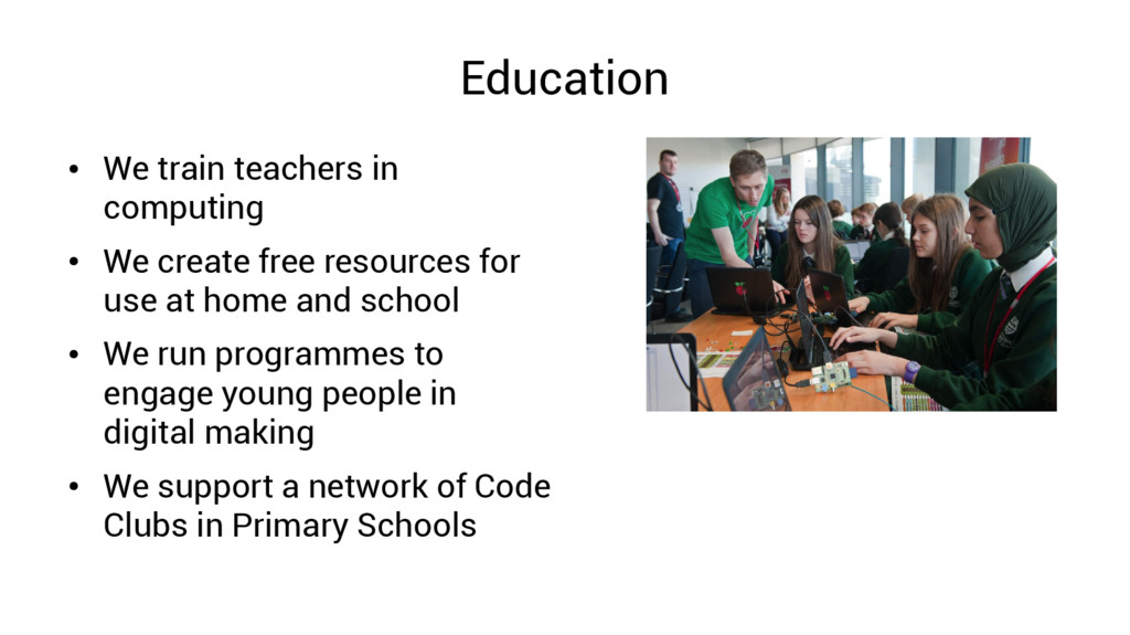 Education ● We train teachers in computing ● We...