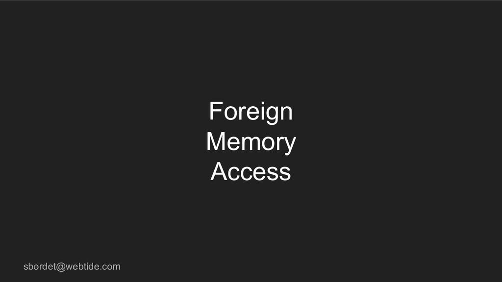 sbordet@webtide.com Foreign Memory Access