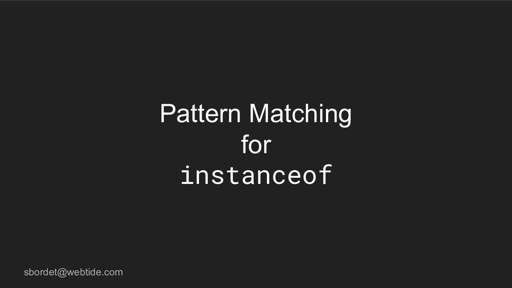 sbordet@webtide.com Pattern Matching for instan...