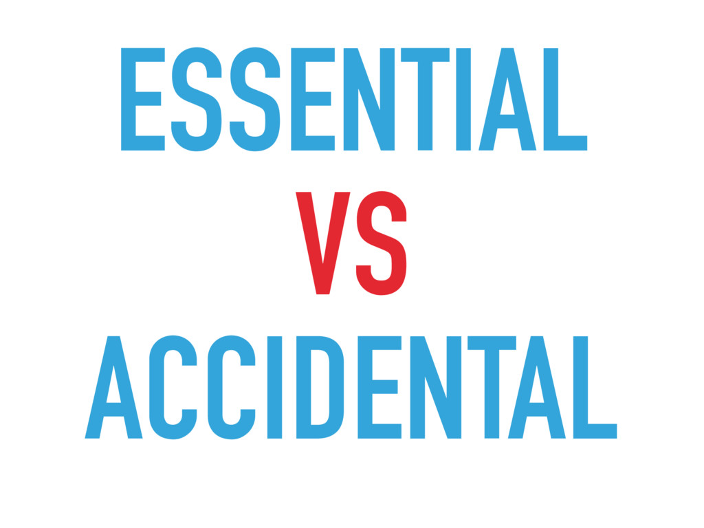 ESSENTIAL VS ACCIDENTAL