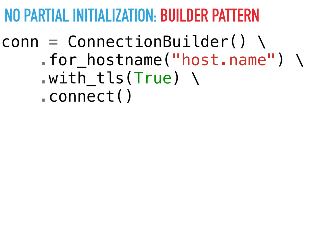 NO PARTIAL INITIALIZATION: BUILDER PATTERN conn...