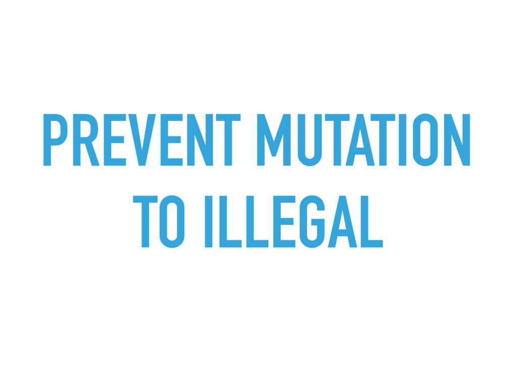 PREVENT MUTATION TO ILLEGAL