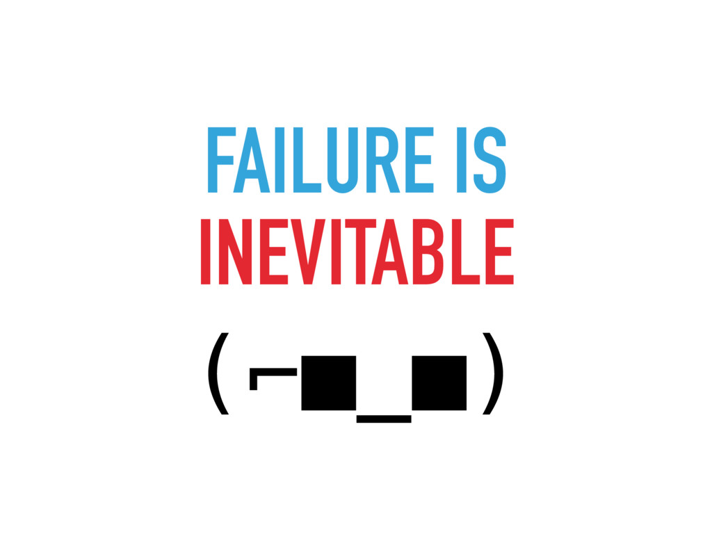 FAILURE IS INEVITABLE (⌐■_■)