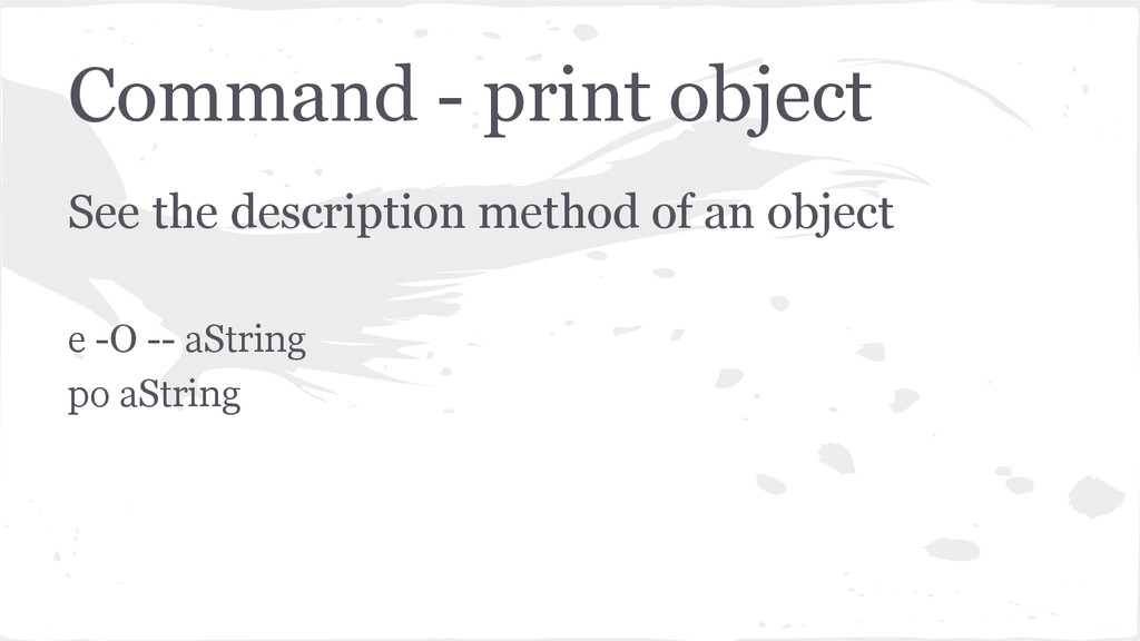 Command - print object See the description meth...