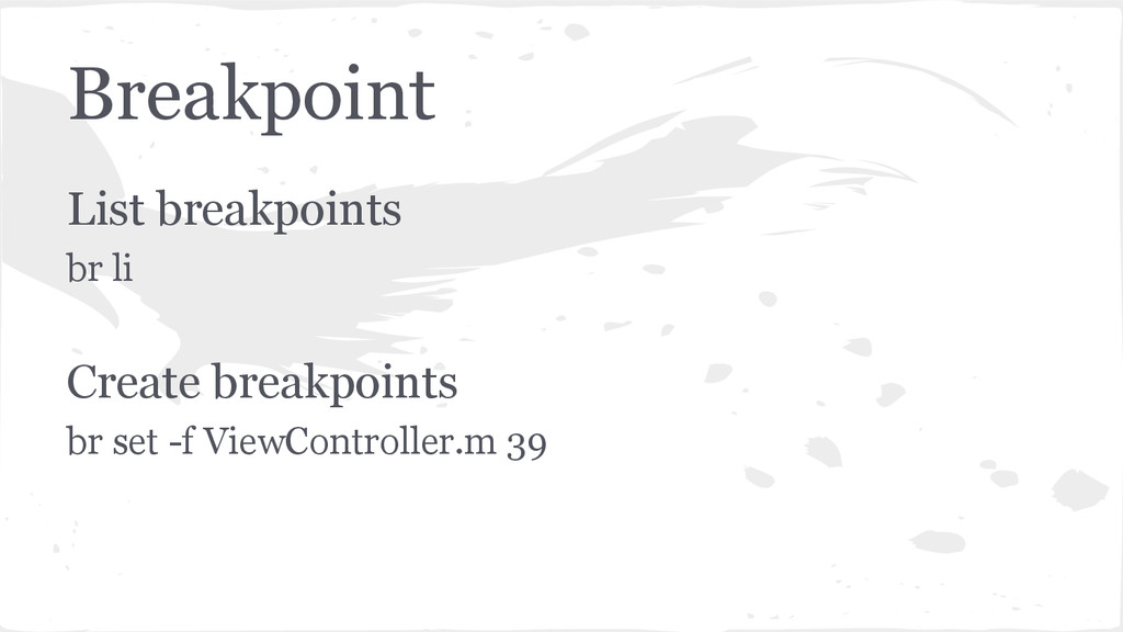 Breakpoint List breakpoints br li Create breakp...