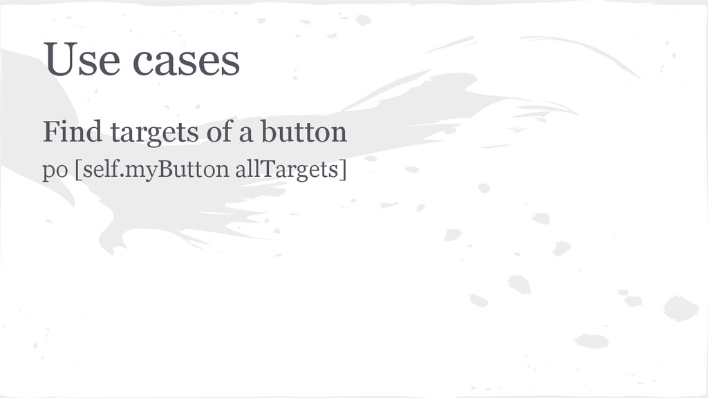 Use cases Find targets of a button po [self.myB...