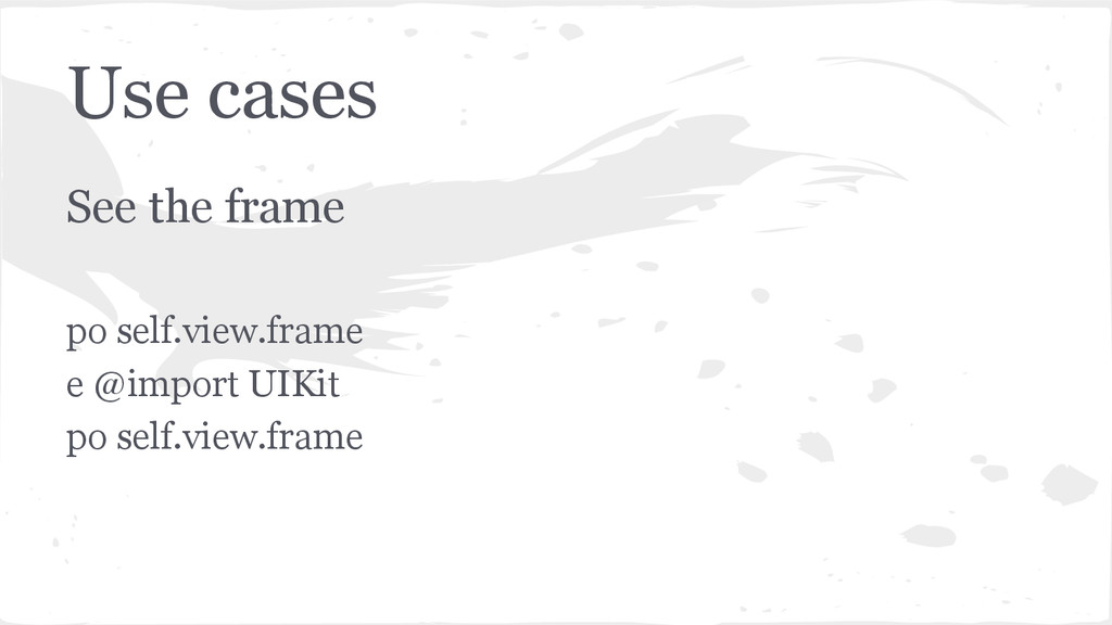 Use cases See the frame po self.view.frame e @i...