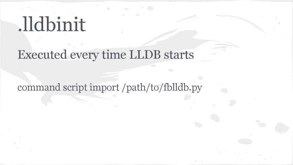 .lldbinit Executed every time LLDB starts comma...