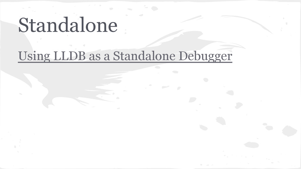 Standalone Using LLDB as a Standalone Debugger