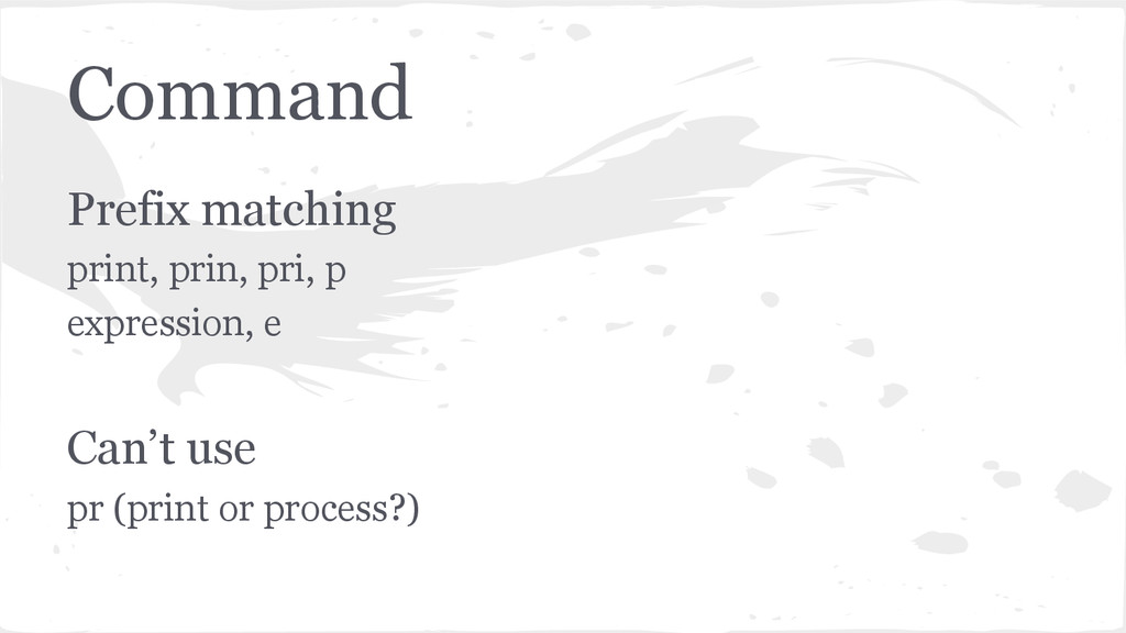 Command Prefix matching print, prin, pri, p exp...
