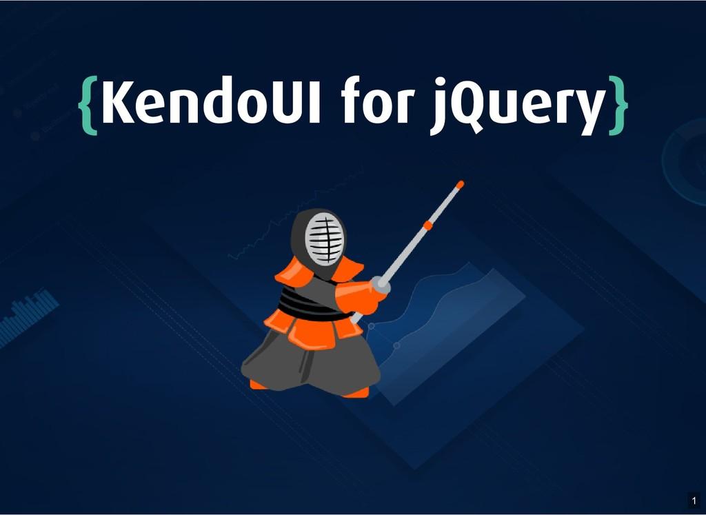 { {KendoUI for jQuery KendoUI for jQuery} } 1