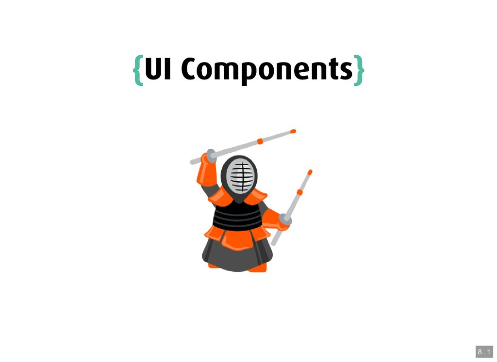 { {UI Components UI Components} } 8 . 1