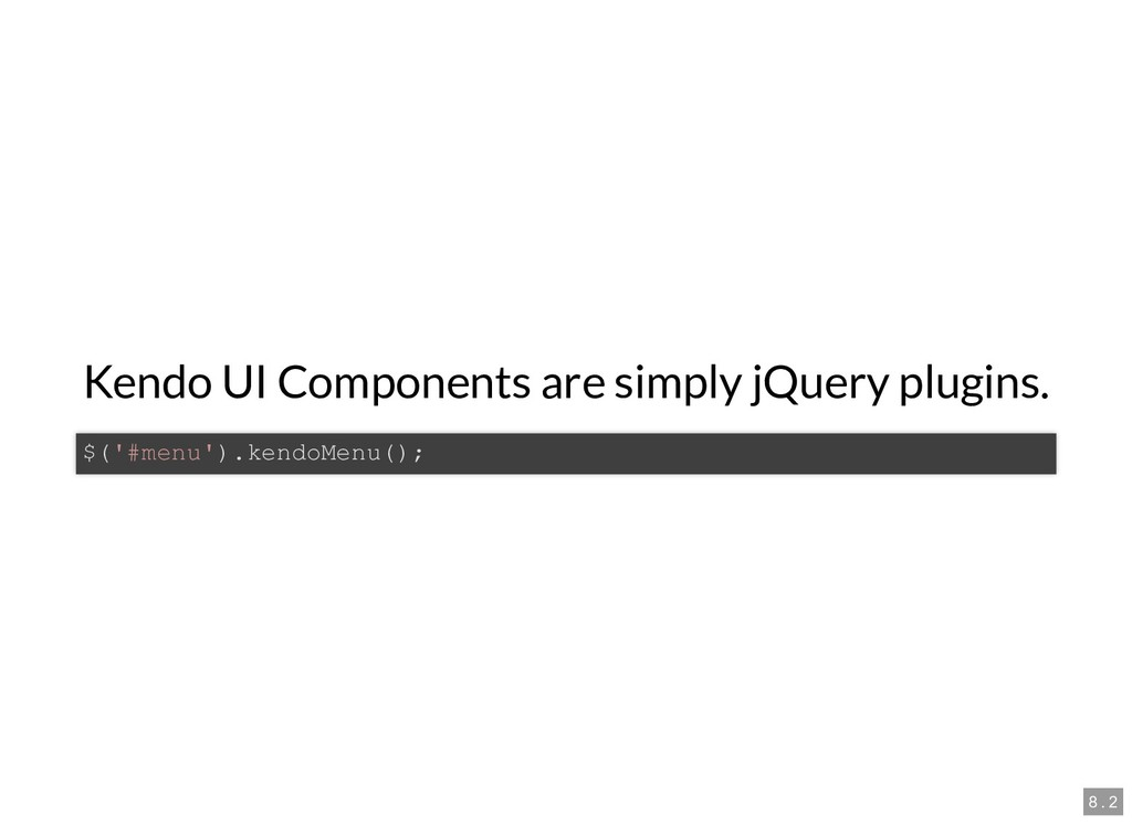 Kendo UI Components are simply jQuery plugins. ...