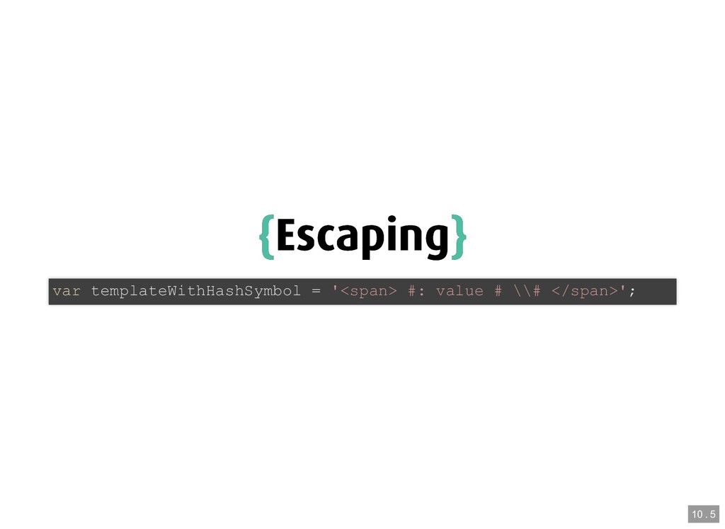 { {Escaping Escaping} } var templateWithHashSym...