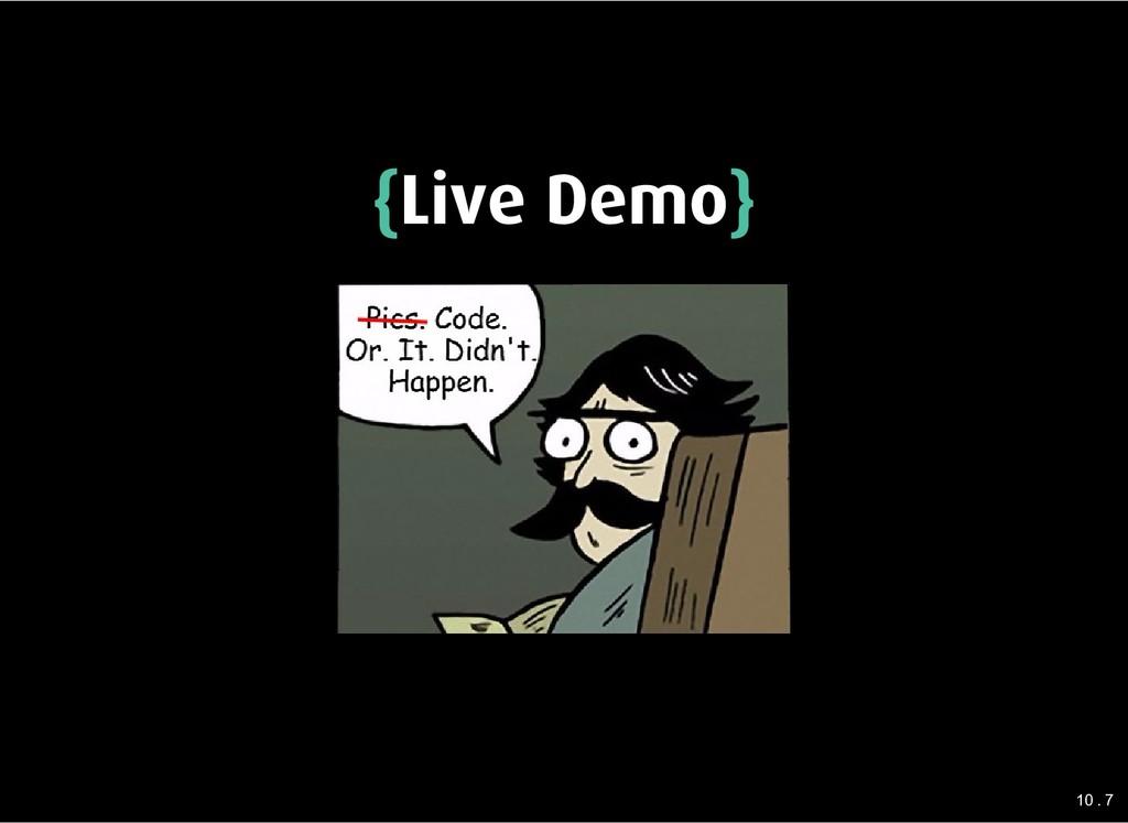 { {Live Demo Live Demo} } 10 . 7