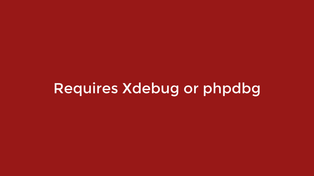 Requires Xdebug or phpdbg