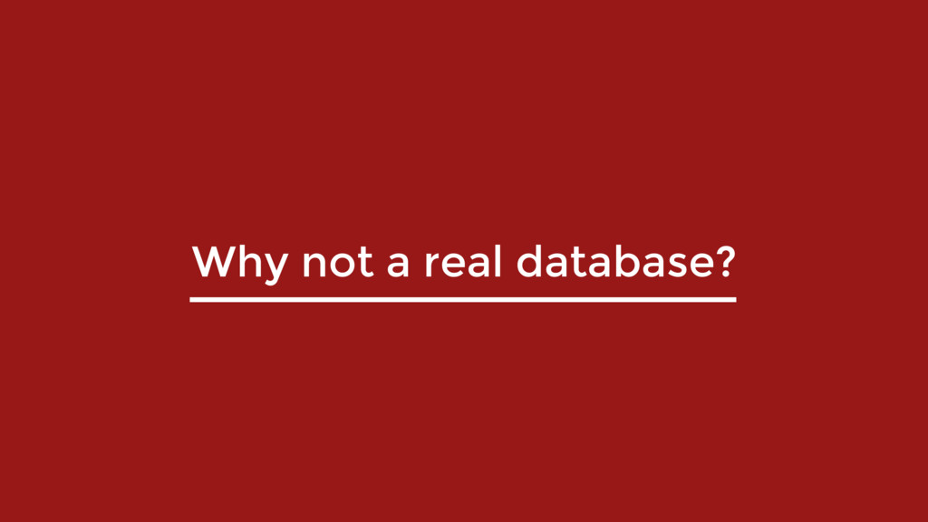 Why not a real database?
