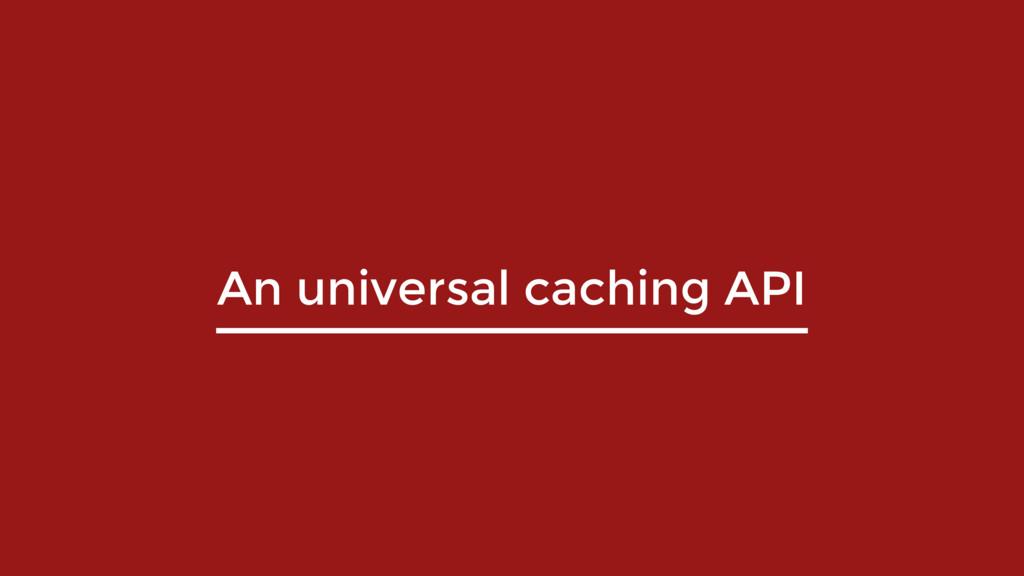 An universal caching API