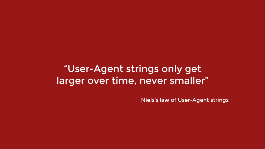 """User-Agent strings only get larger over time, ..."