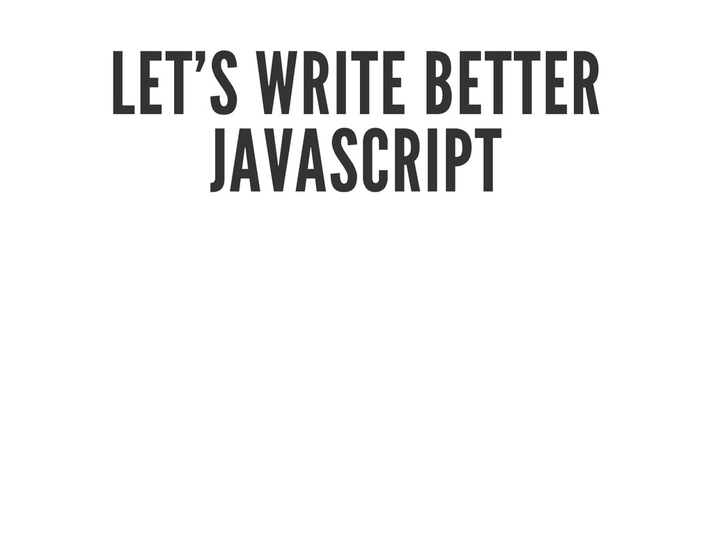 LET'S WRITE BETTER JAVASCRIPT