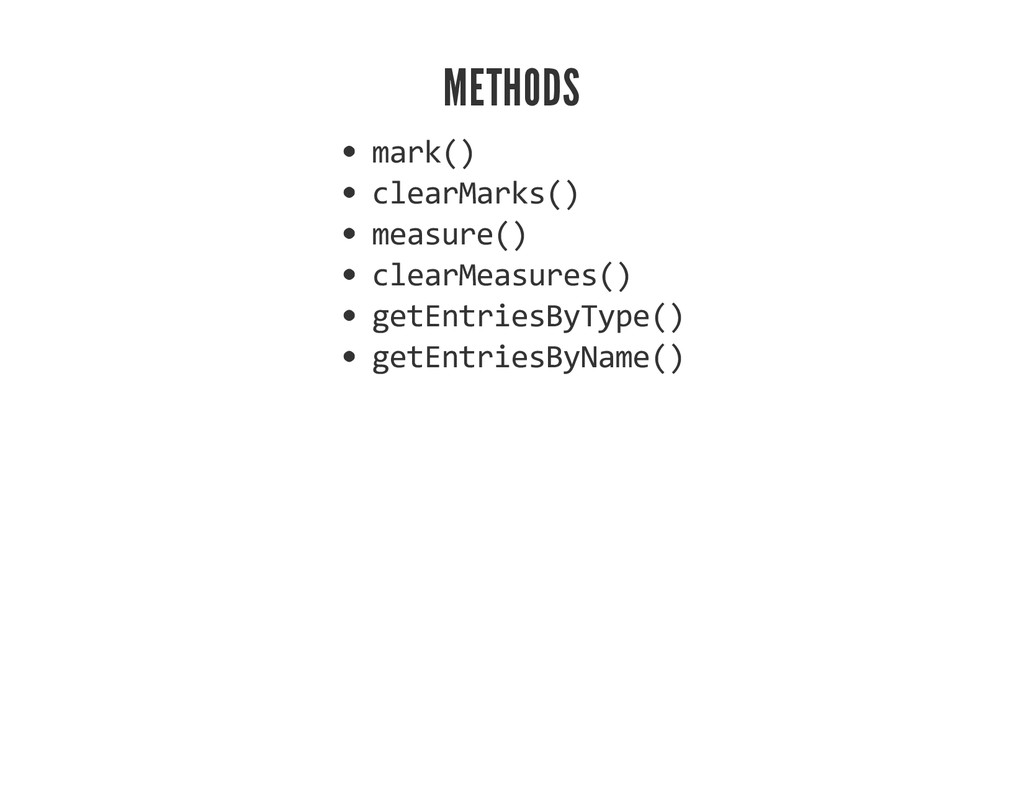 METHODS mark() clearMarks() measure() clearMeas...