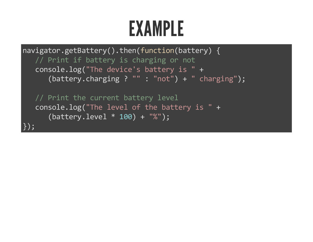 EXAMPLE navigator.getBattery().then(function(ba...