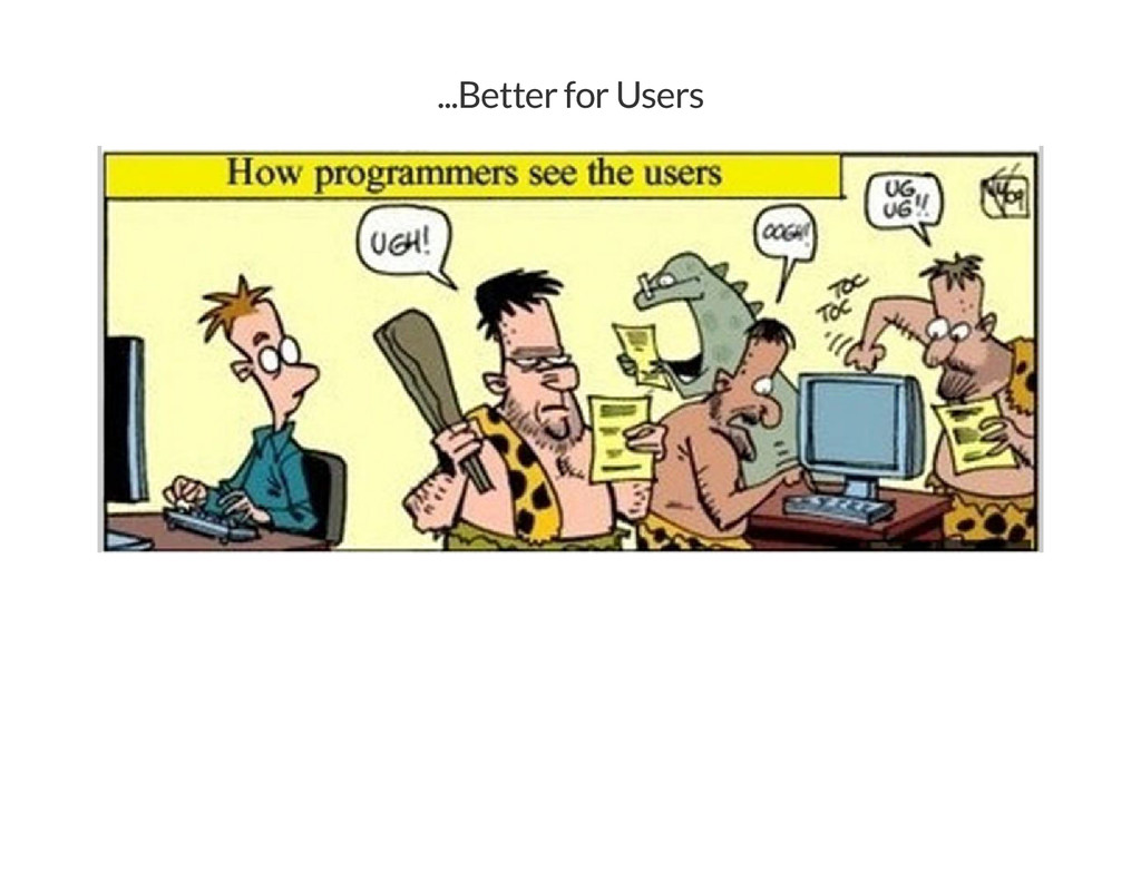 ...Better for Users