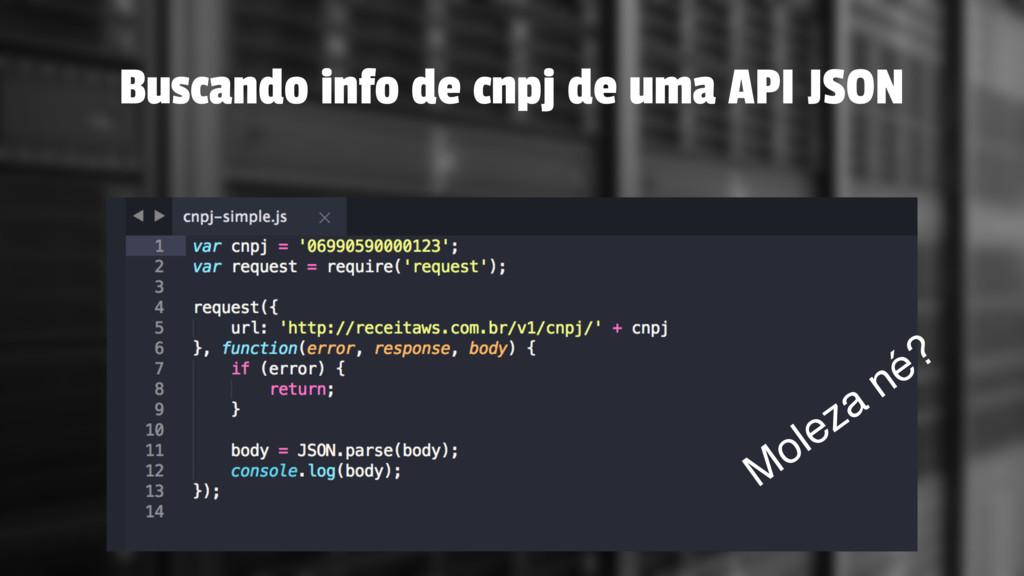 Buscando info de cnpj de uma API JSON Moleza né?