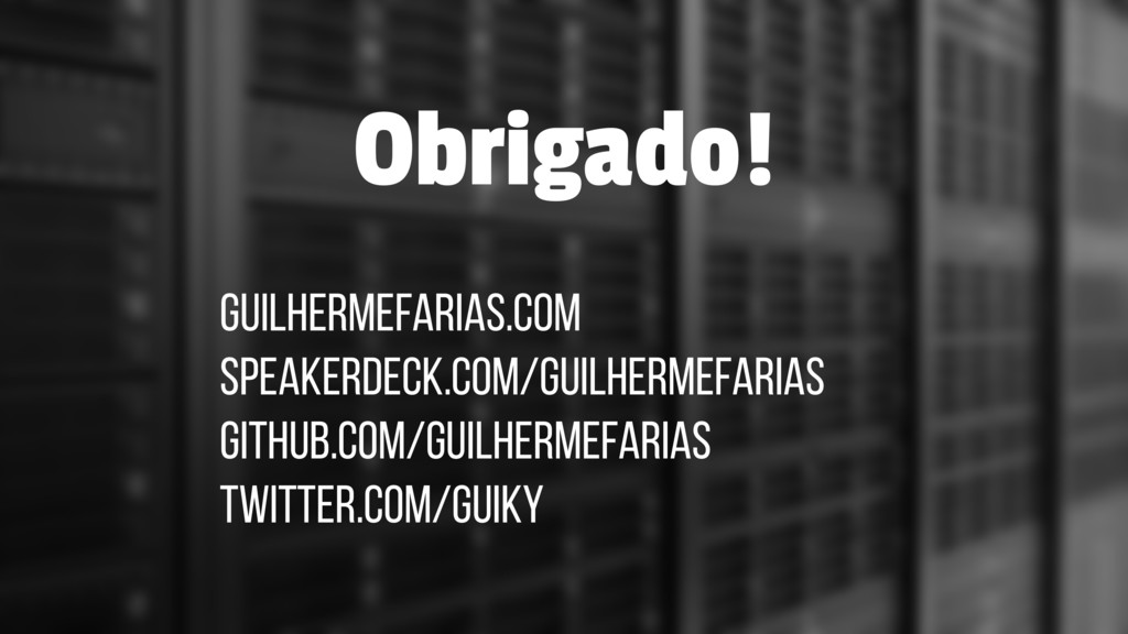 guilhermefarias.com speakerdeck.com/guilhermefa...