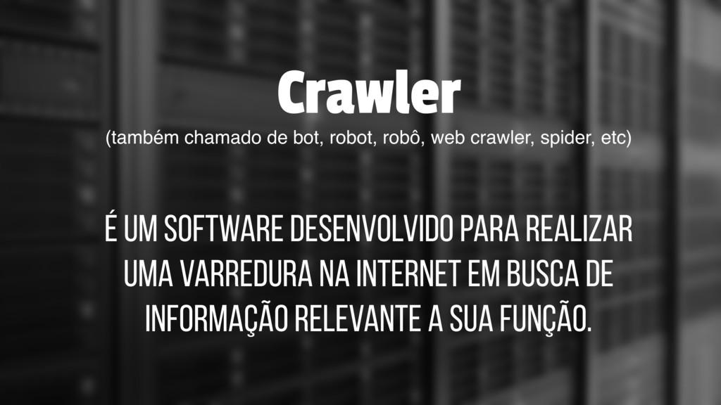 Crawler (também chamado de bot, robot, robô, we...