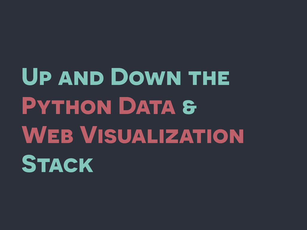 Up and Down the Python Data & Web Visualization...
