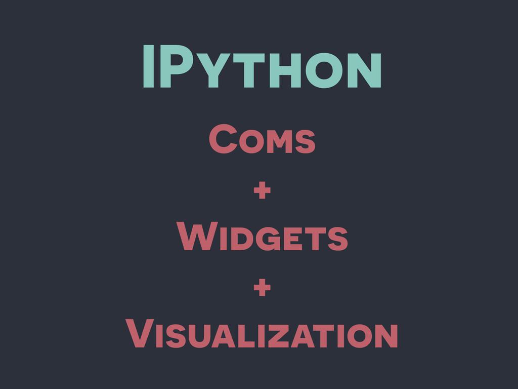IPython Coms + Widgets + Visualization