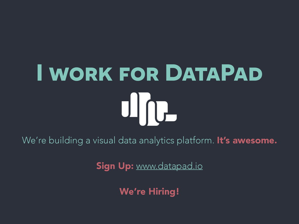 I work for DataPad We're building a visual data...