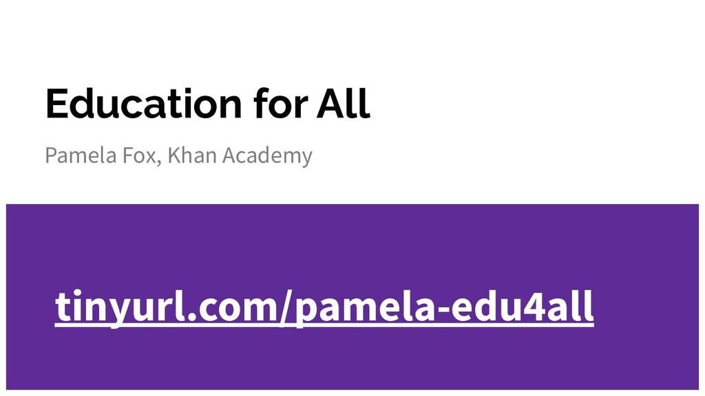 Education for All Pamela Fox, Khan Academy tiny...