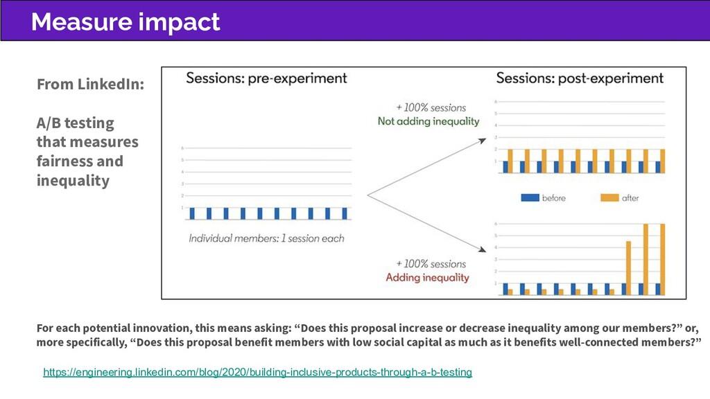 Measure impact https://engineering.linkedin.com...