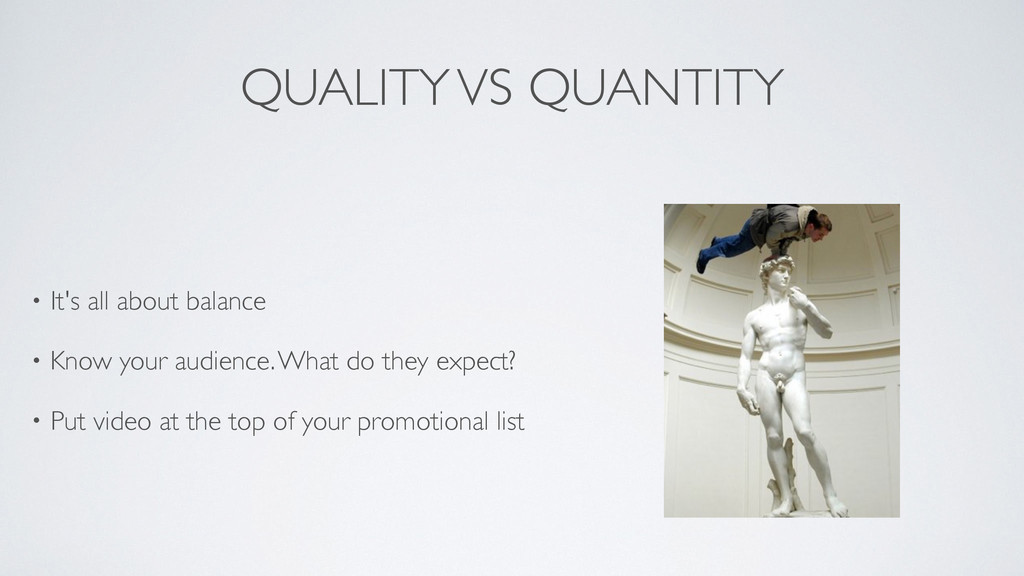 QUALITY VS QUANTITY • It's all about balance ...