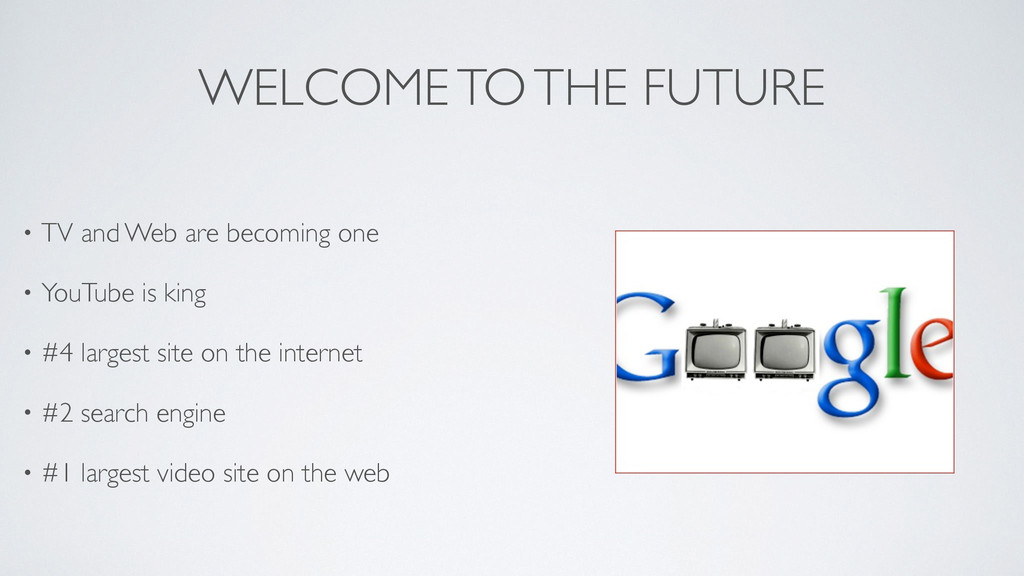 WELCOME TO THE FUTURE • TV and Web are becoming...