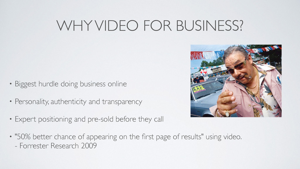 WHY VIDEO FOR BUSINESS? ! • Biggest hurdle doin...