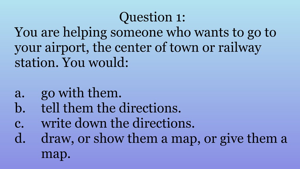 Question 1: You are helping someone who wants t...