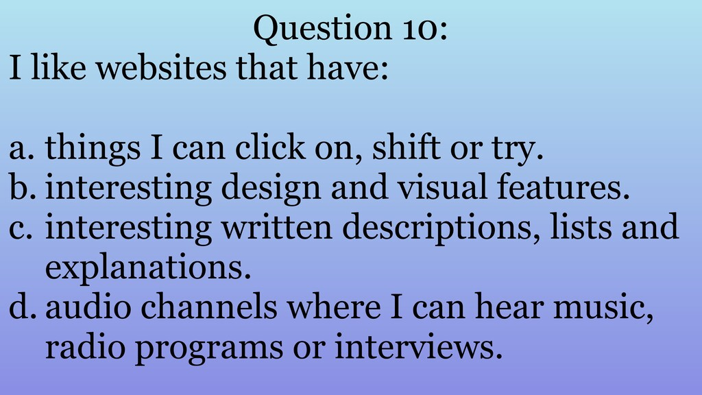 Question 10: I like websites that have: a. thin...