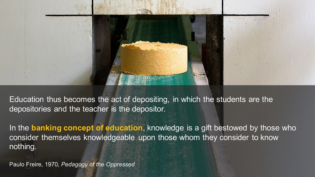 Education thus becomes the act of depositing, i...