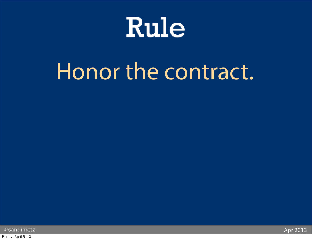 @sandimetz Apr 2013 Honor the contract. Rule Fr...