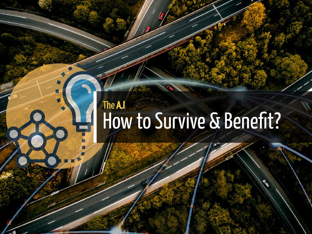The A.I How to Survive & Bene t? 32 / 38